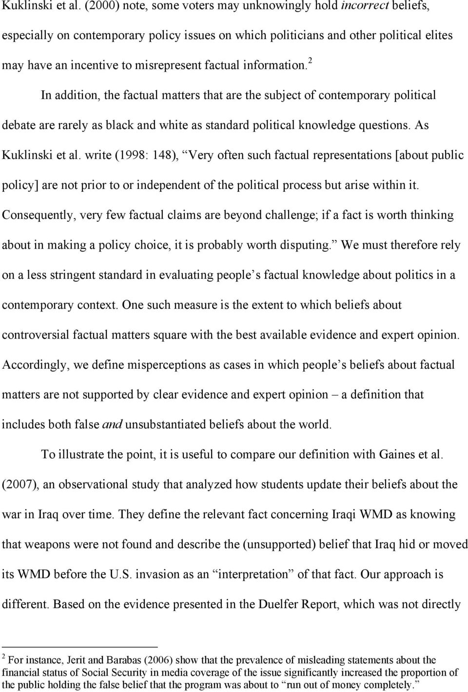 information. 2 In addition, the factual matters that are the subject of contemporary political debate are rarely as black and white as standard political knowledge questions.