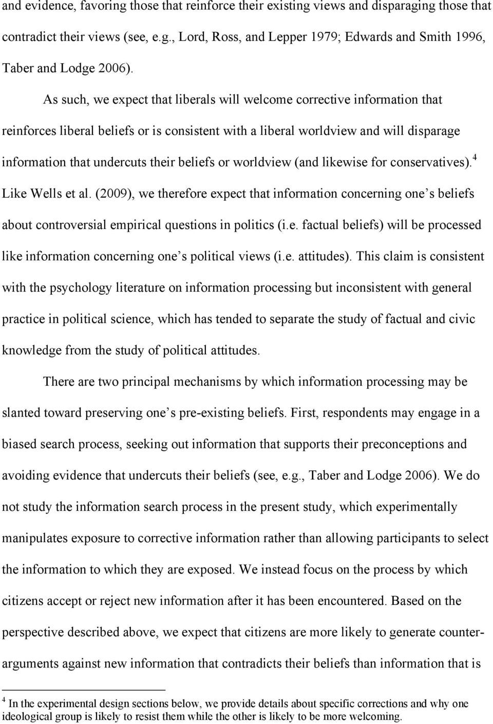 beliefs or worldview (and likewise for conservatives). 4 Like Wells et al. (2009), we therefore expect that information concerning one s beliefs about controversial empirical questions in politics (i.