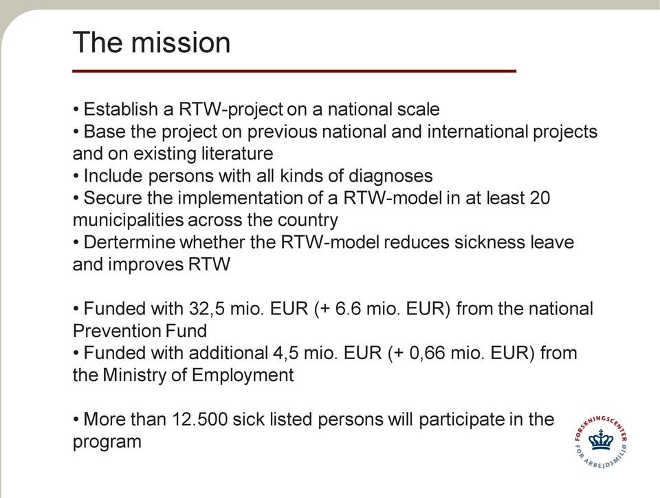Dertermine whether the RTW-model reduces sickness leave and improves RTW Funded with 32,5 mio. EUR (+ 6.6 mio.