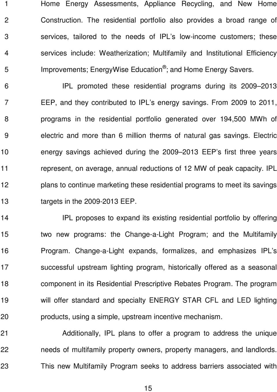 Efficiency Improvements; EnergyWise Education ; and Home Energy Savers. IPL promoted these residential programs during its 00 01 EEP, and they contributed to IPL s energy savings.