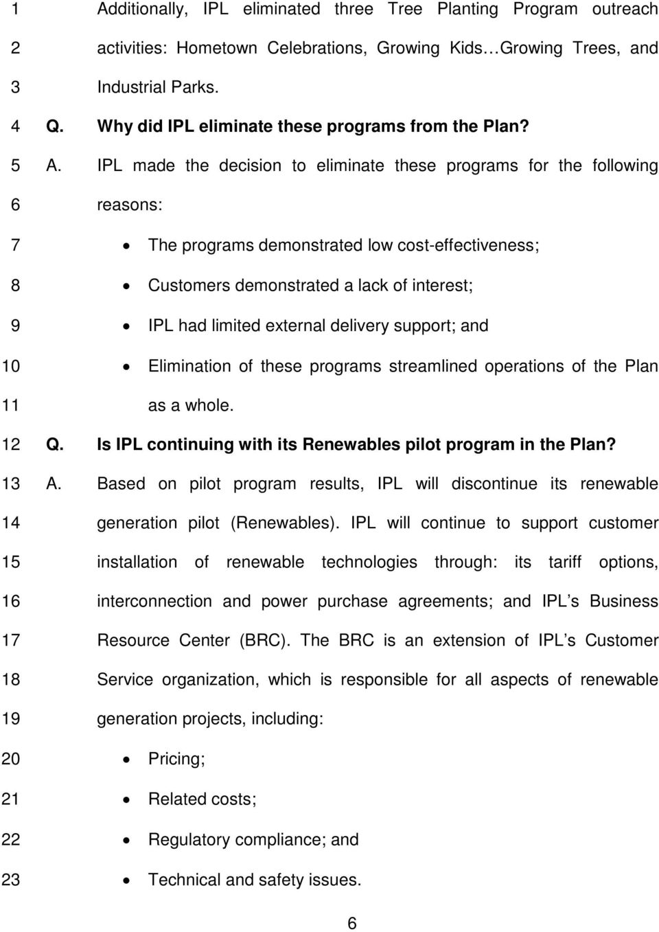 IPL made the decision to eliminate these programs for the following reasons: The programs demonstrated low cost-effectiveness; Customers demonstrated a lack of interest; IPL had limited external