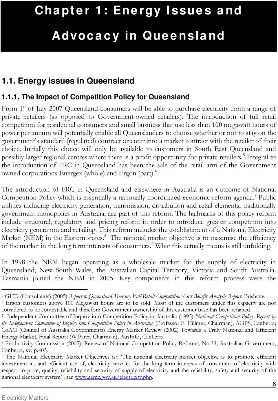 1. Energy issues in Queensland 1.1.1. The Impact of Competition Policy for Queensland From 1 st of July 2007 Queensland consumers will be able to purchase electricity from a range of private