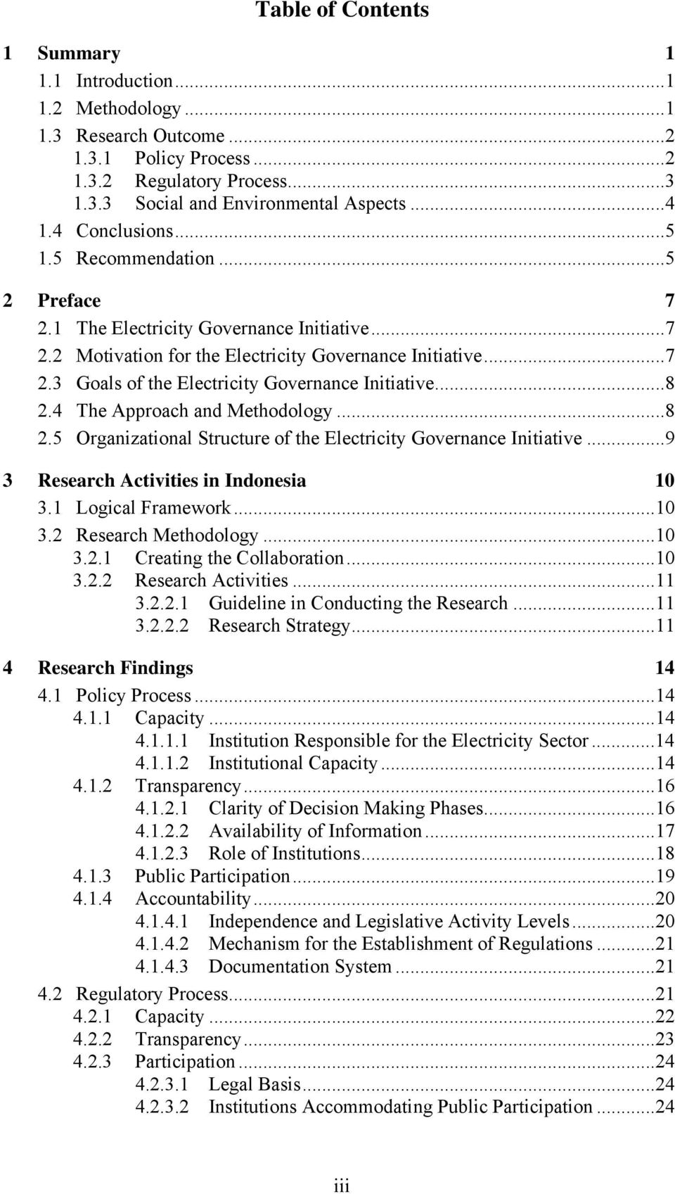 4 The Approach and Methodology...8 2.5 Organizational Structure of the Electricity Governance Initiative...9 3 Research Activities in Indonesia 3. Logical Framework... 3.2 Research Methodology... 3.2. Creating the Collaboration.