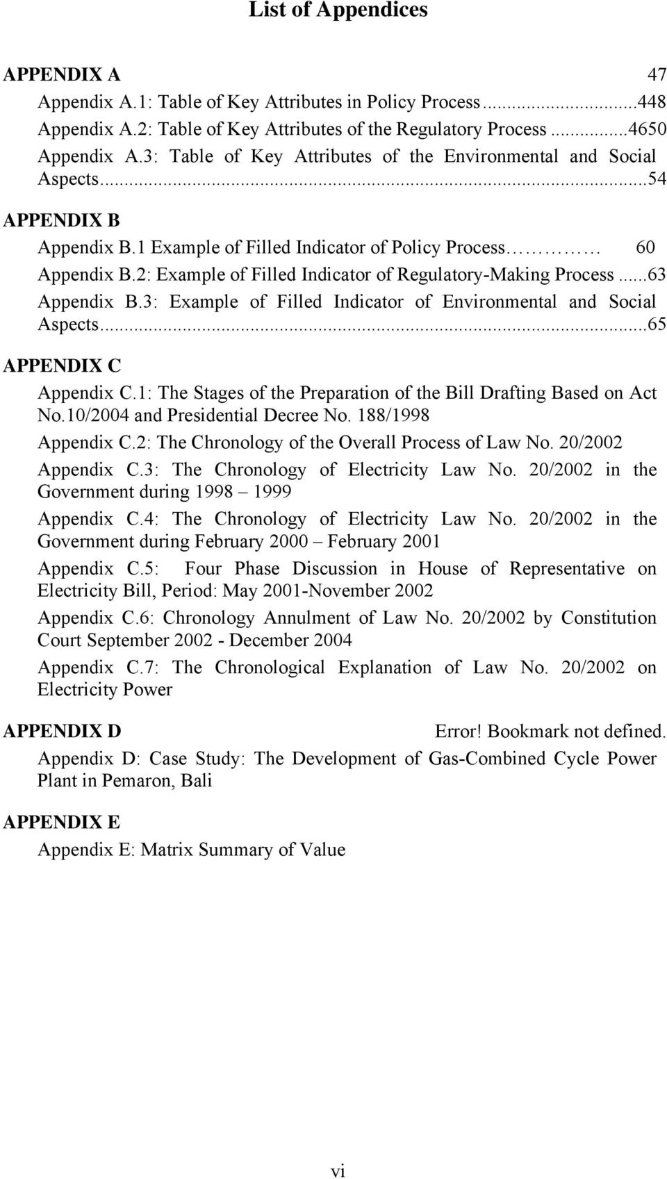 2: Example of Filled Indicator of Regulatory-Making Process...63 Appendix B.3: Example of Filled Indicator of Environmental and Social Aspects...65 APPENDIX C Appendix C.