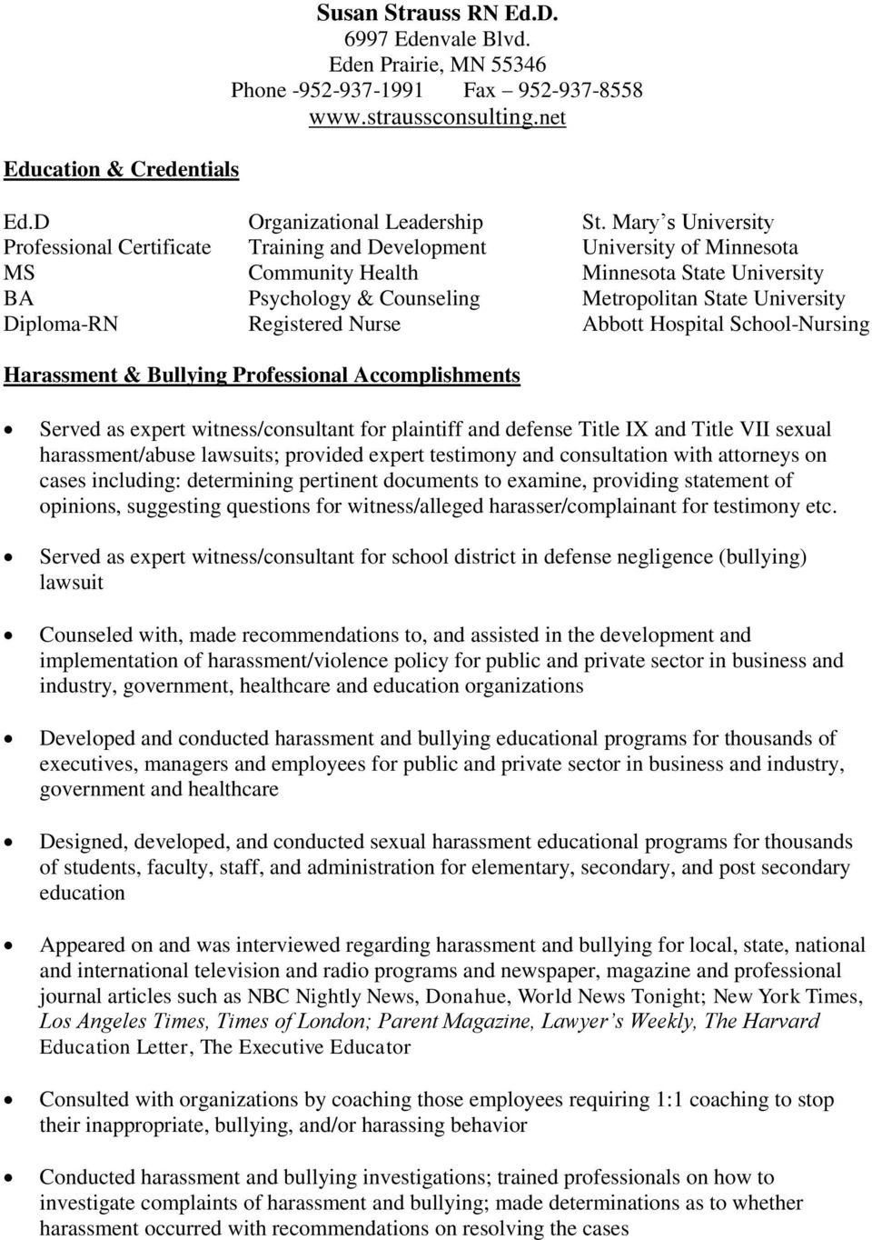 Diploma-RN Registered Nurse Abbott Hospital School-Nursing Harassment & Bullying Professional Accomplishments Served as expert witness/consultant for plaintiff and defense Title IX and Title VII