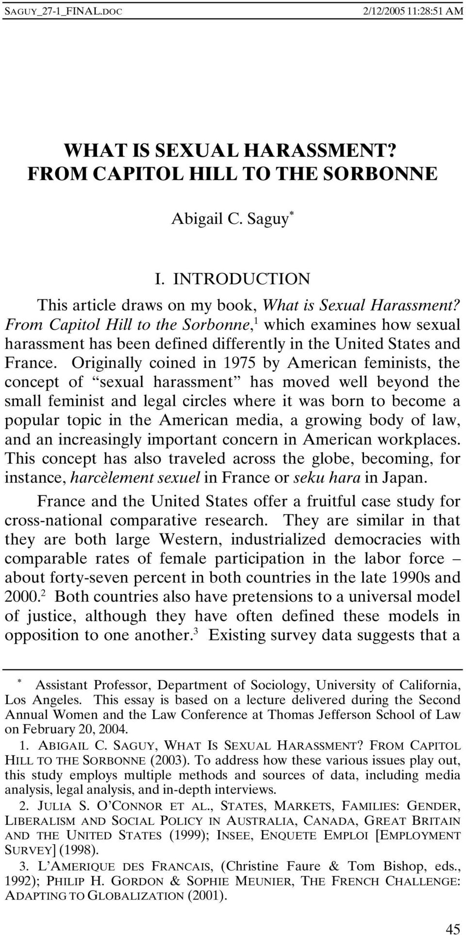 Originally coined in 1975 by American feminists, the concept of sexual harassment has moved well beyond the small feminist and legal circles where it was born to become a popular topic in the