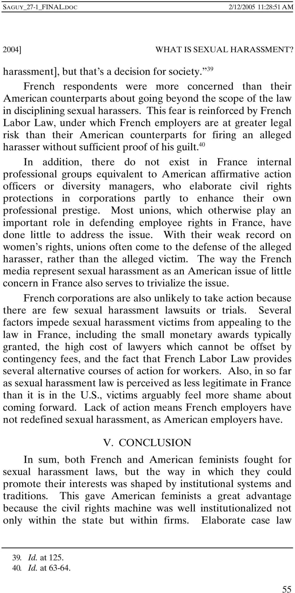 This fear is reinforced by French Labor Law, under which French employers are at greater legal risk than their American counterparts for firing an alleged harasser without sufficient proof of his