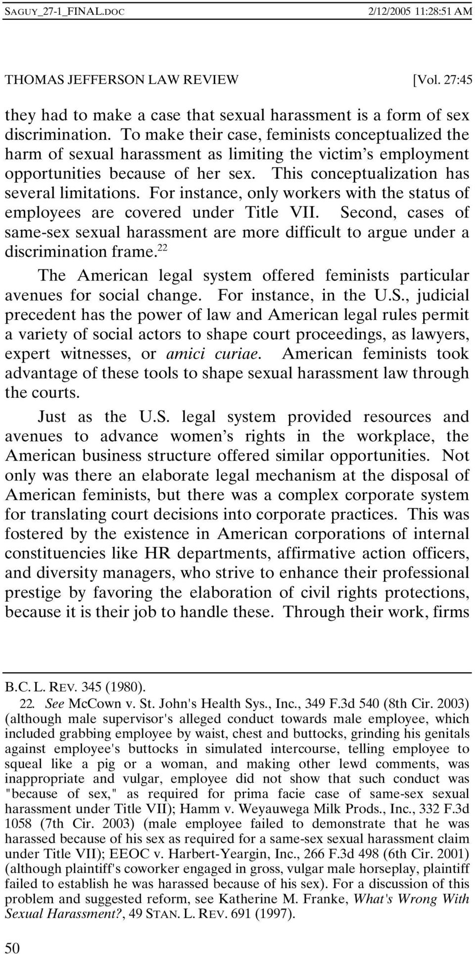 For instance, only workers with the status of employees are covered under Title VII. Second, cases of same-sex sexual harassment are more difficult to argue under a discrimination frame.