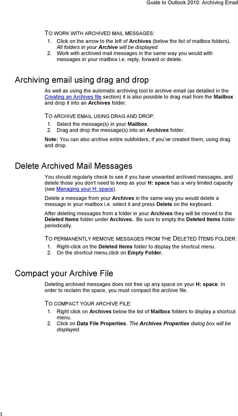 Archiving email using drag and drop As well as using the automatic archiving tool to archive email (as detailed in the Creating an Archives file section) it is also possible to drag mail from the