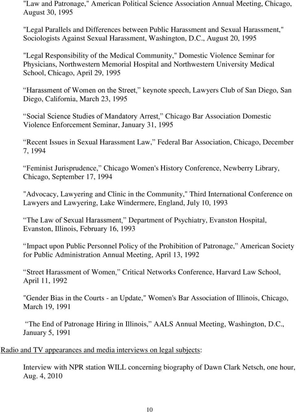 ", August 20, 1995 ""Legal Responsibility of the Medical Community,"" Domestic Violence Seminar for Physicians, Northwestern Memorial Hospital and Northwestern University Medical School, Chicago, April"