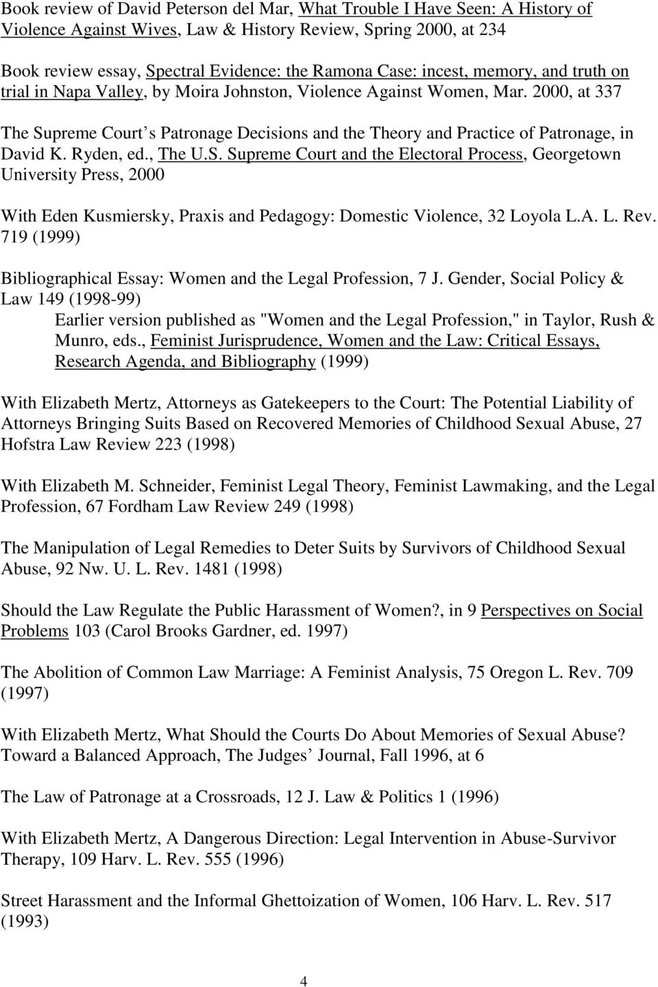 2000, at 337 The Supreme Court s Patronage Decisions and the Theory and Practice of Patronage, in David K. Ryden, ed., The U.S. Supreme Court and the Electoral Process, Georgetown University Press, 2000 With Eden Kusmiersky, Praxis and Pedagogy: Domestic Violence, 32 Loyola L.