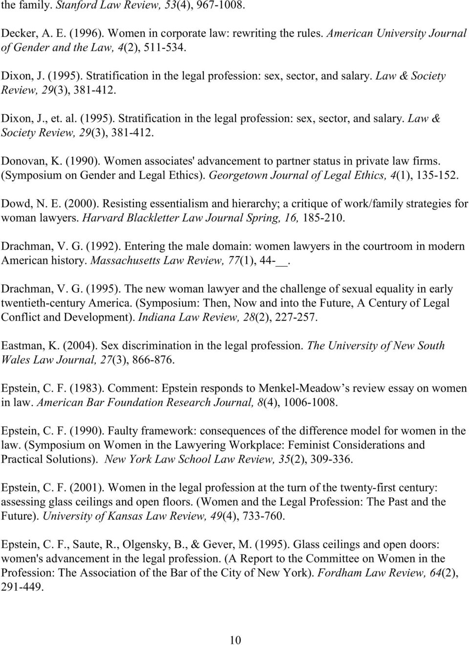 Law & Society Review, 29(3), 381-412. Donovan, K. (1990). Women associates' advancement to partner status in private law firms. (Symposium on Gender and Legal Ethics).