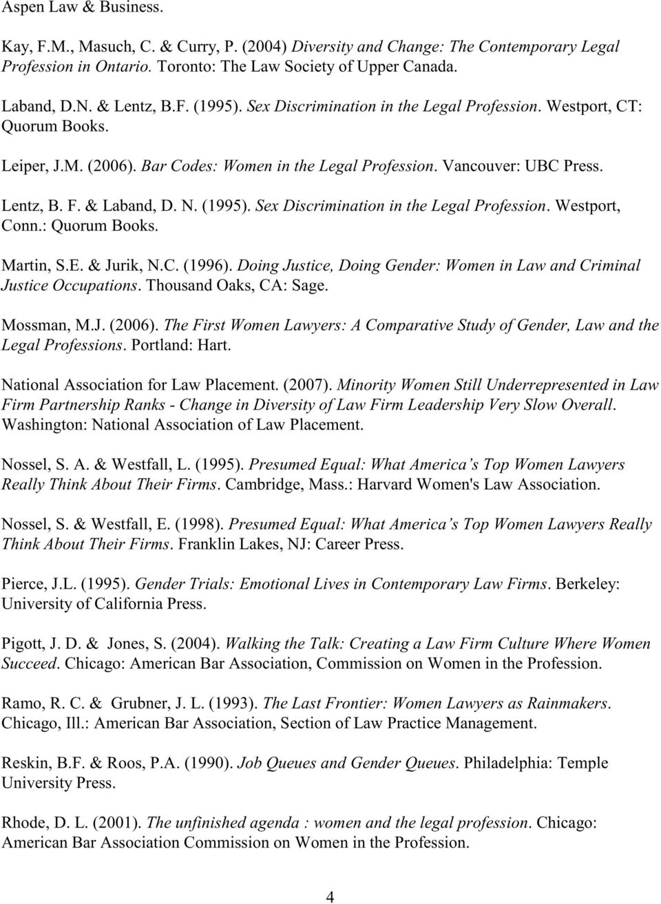 Sex Discrimination in the Legal Profession. Westport, Conn.: Quorum Books. Martin, S.E. & Jurik, N.C. (1996). Doing Justice, Doing Gender: Women in Law and Criminal Justice Occupations.