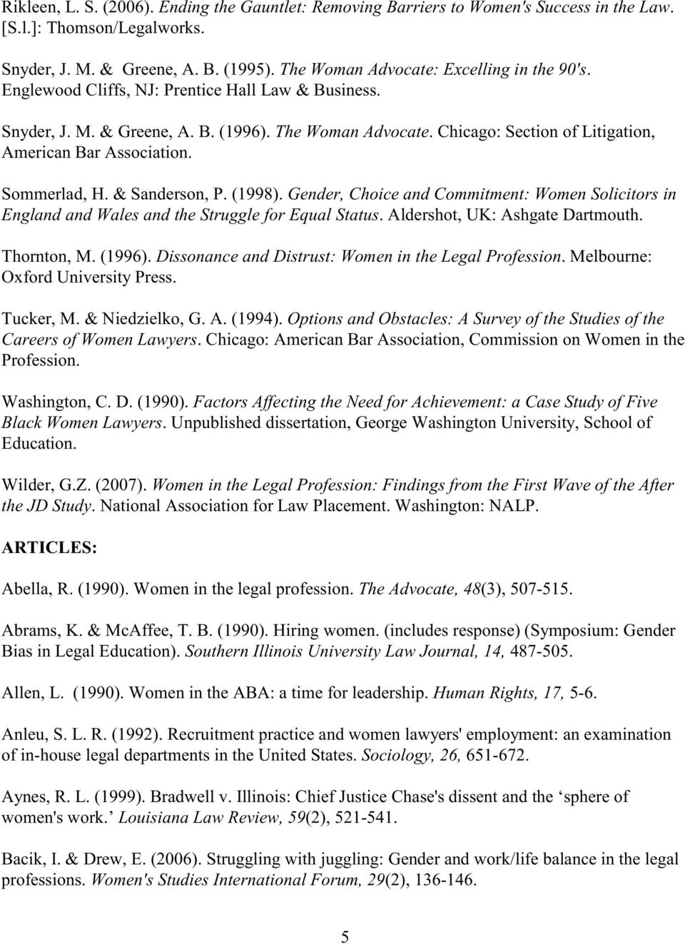 Chicago: Section of Litigation, American Bar Association. Sommerlad, H. & Sanderson, P. (1998). Gender, Choice and Commitment: Women Solicitors in England and Wales and the Struggle for Equal Status.