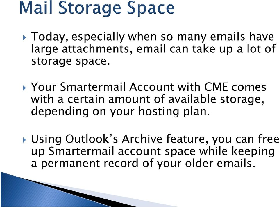 Your Smartermail Account with CME comes with a certain amount of available storage,