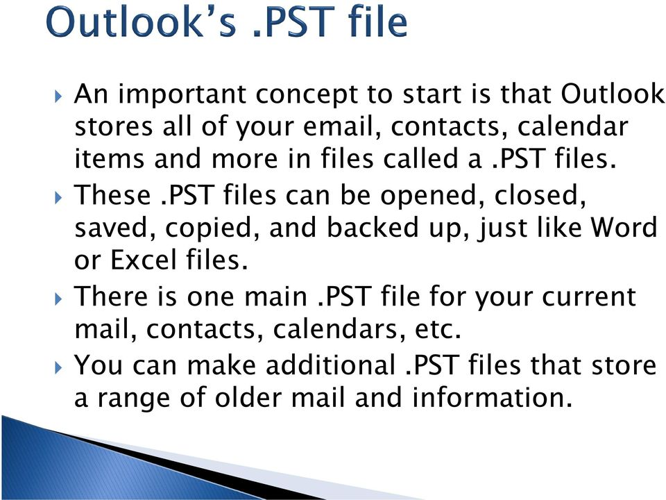 PST files can be opened, closed, saved, copied, and backed up, just like Word or Excel files.