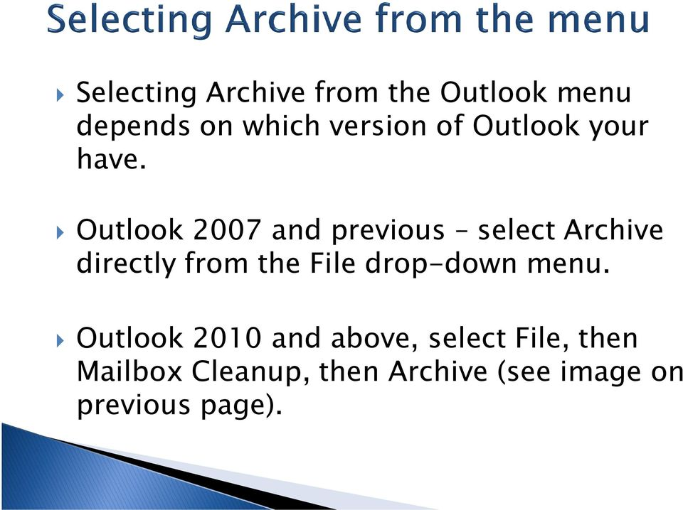 Outlook 2007 and previous select Archive directly from the File