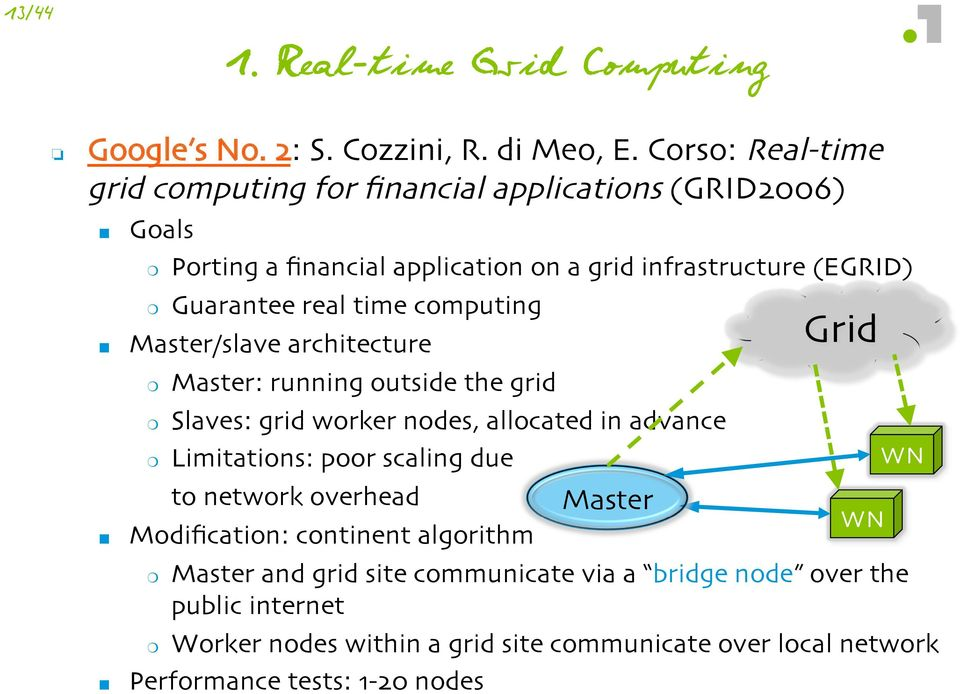 time computing Master/slave architecture Master: running outside the grid Slaves: grid worker nodes, allocated in advance Limitations: poor scaling due to