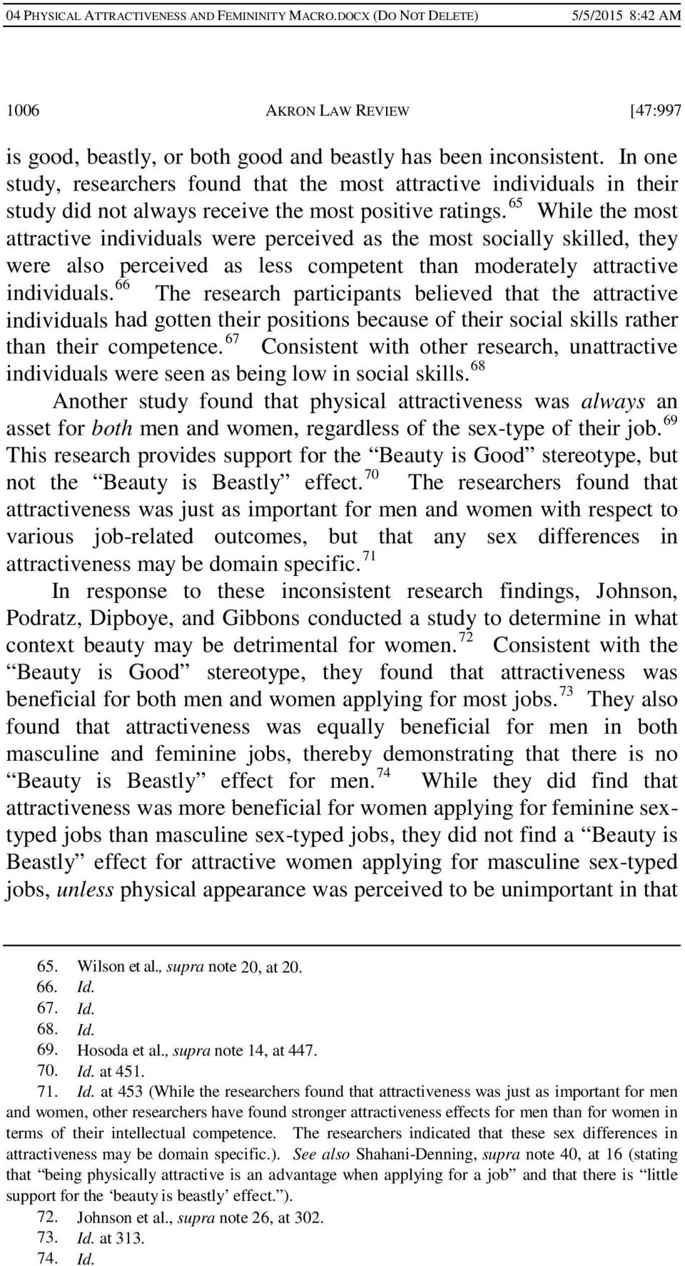 65 While the most attractive individuals were perceived as the most socially skilled, they were also perceived as less competent than moderately attractive individuals.
