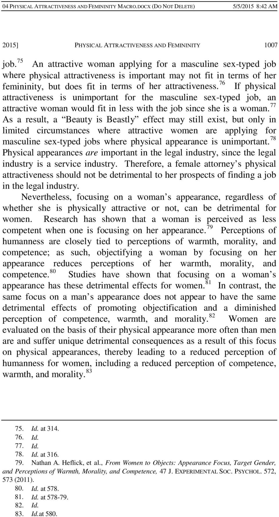 76 If physical attractiveness is unimportant for the masculine sex-typed job, an attractive woman would fit in less with the job since she is a woman.