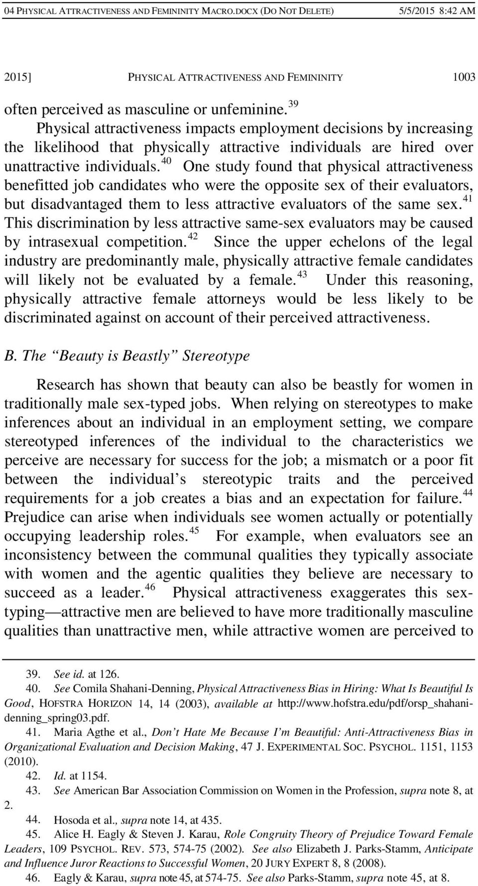 40 One study found that physical attractiveness benefitted job candidates who were the opposite sex of their evaluators, but disadvantaged them to less attractive evaluators of the same sex.