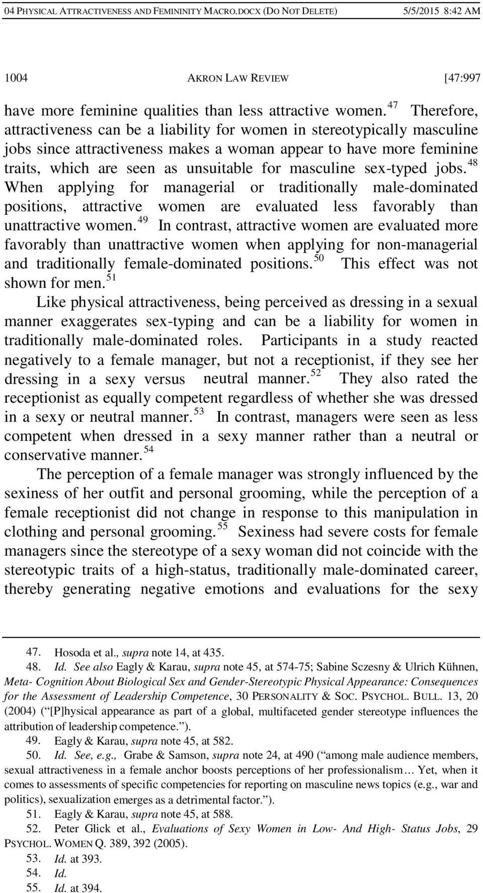 masculine sex-typed jobs. 48 When applying for managerial or traditionally male-dominated positions, attractive women are evaluated less favorably than unattractive women.