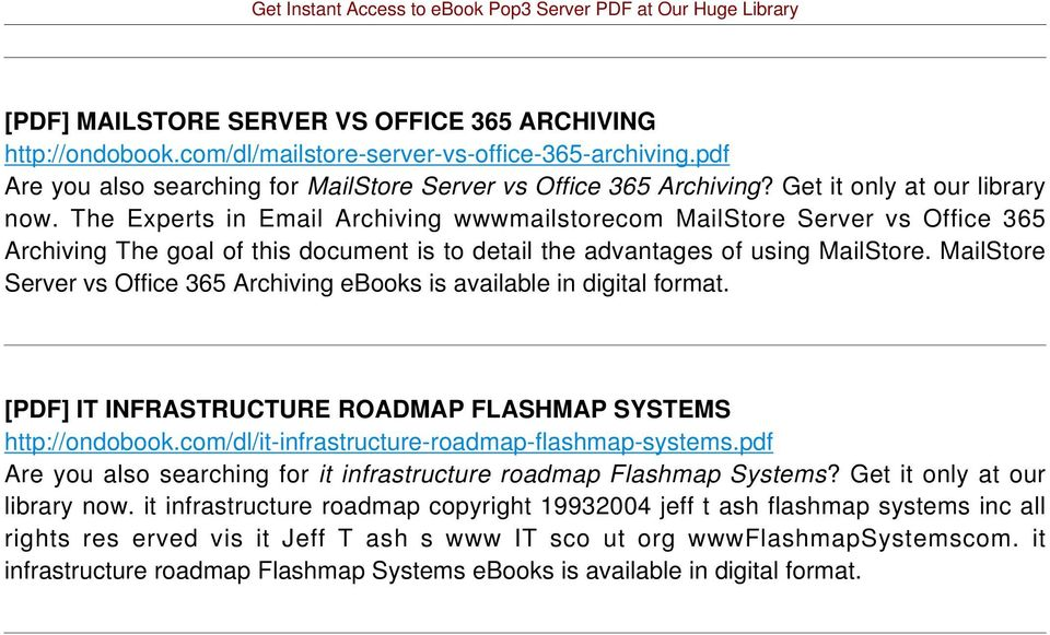 MailStore Server vs Office 365 Archiving ebooks is available in digital format. [PDF] IT INFRASTRUCTURE ROADMAP FLASHMAP SYSTEMS http://ondobook.com/dl/it-infrastructure-roadmap-flashmap-systems.