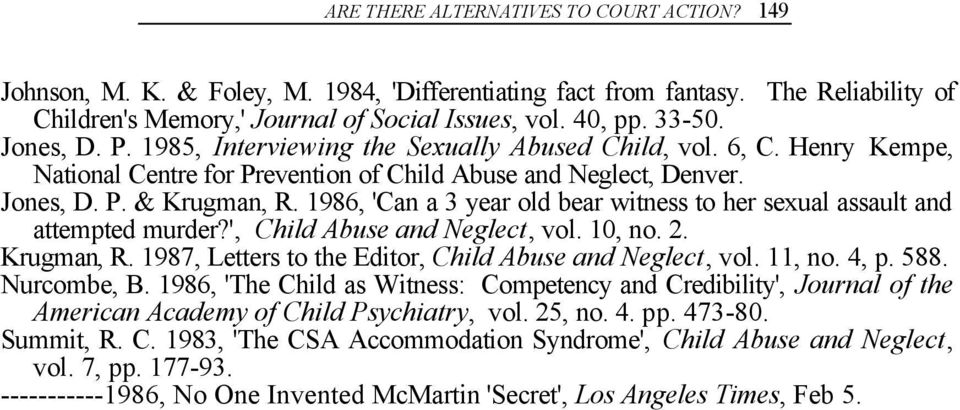 1986, 'Can a 3 year old bear witness to her sexual assault and attempted murder?', Child Abuse and Neglect, vol. 10, no. 2. Krugman, R. 1987, Letters to the Editor, Child Abuse and Neglect, vol.