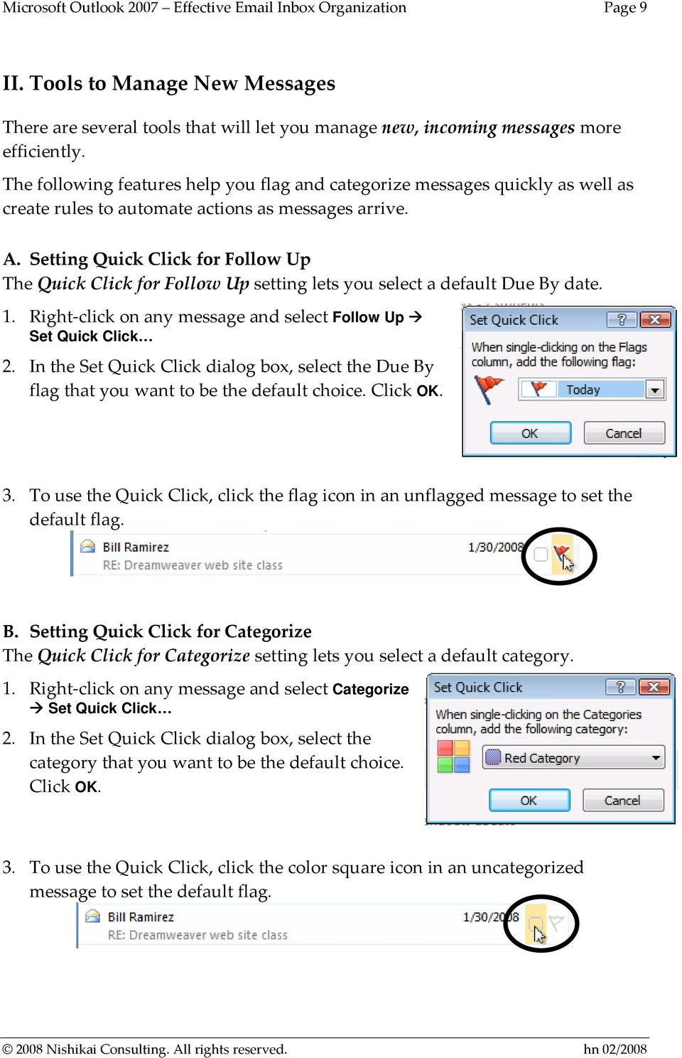 Setting Quick Click for Follow Up The Quick Click for Follow Up setting lets you select a default Due By date. 1. Right click on any message and select Follow Up Set Quick Click 2.