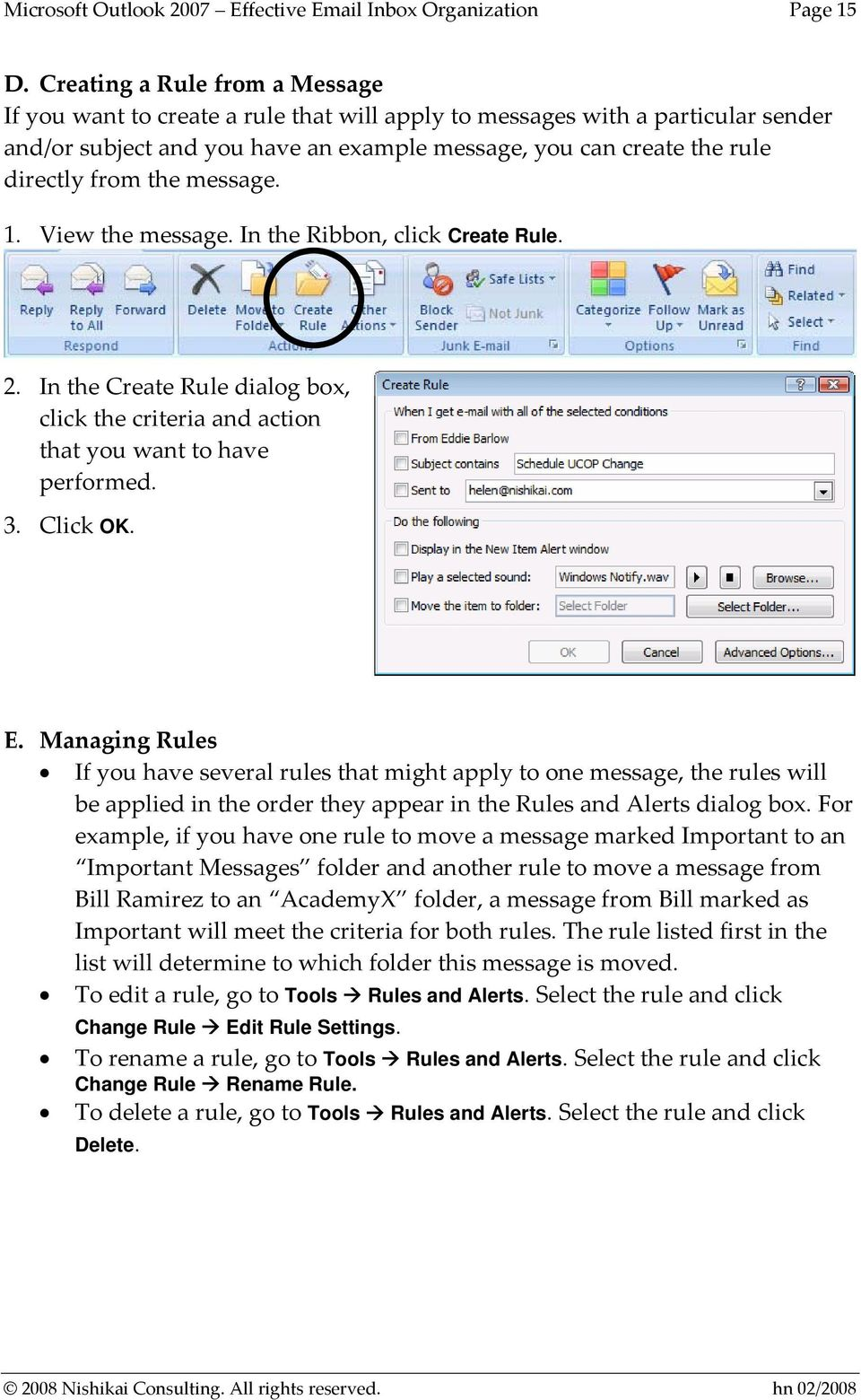 the message. 1. View the message. In the Ribbon, click Create Rule. 2. In the Create Rule dialog box, click the criteria and action that you want to have performed. 3. Click OK. E.