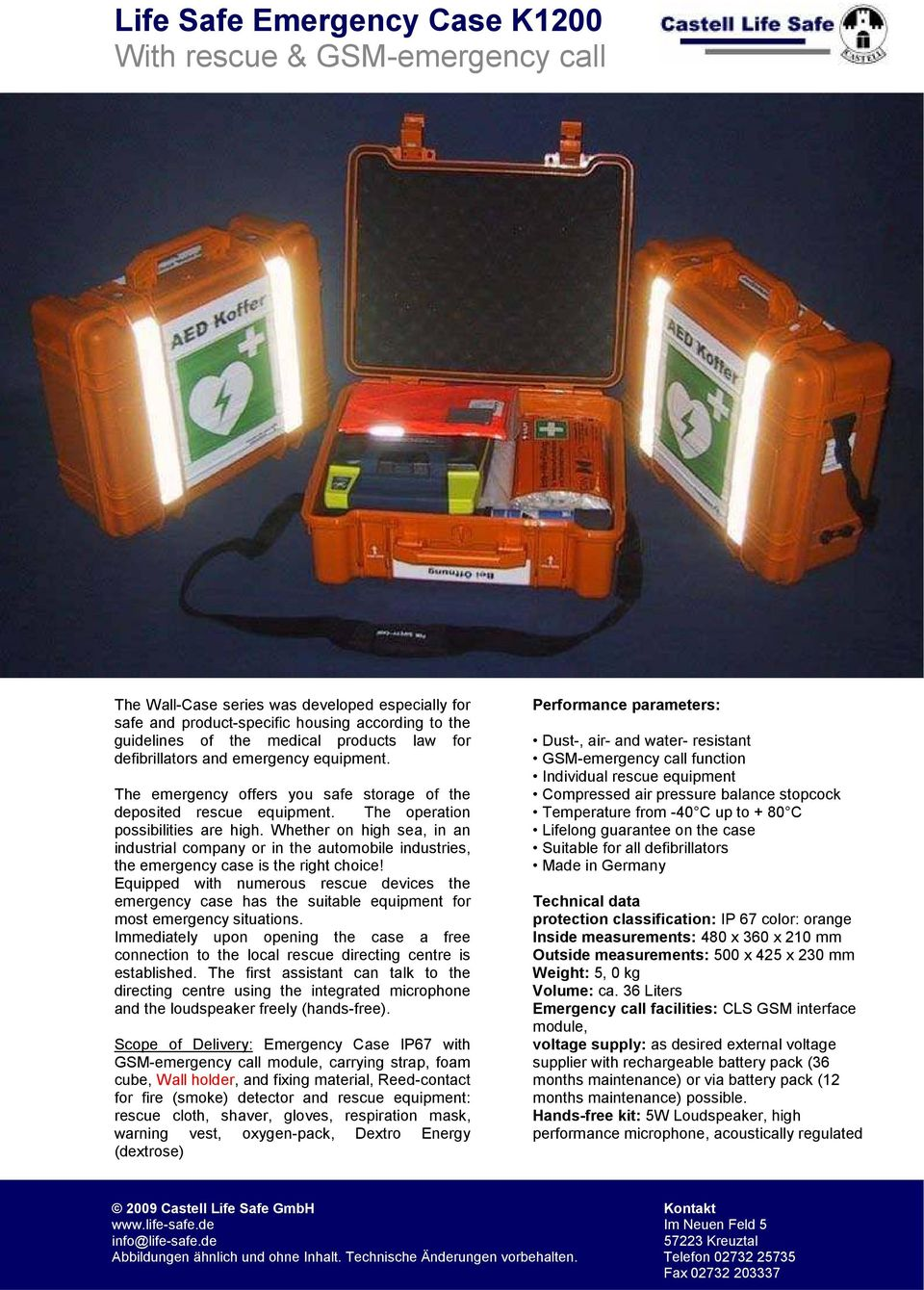 Whether on high sea, in an industrial company or in the automobile industries, the emergency case is the right choice!