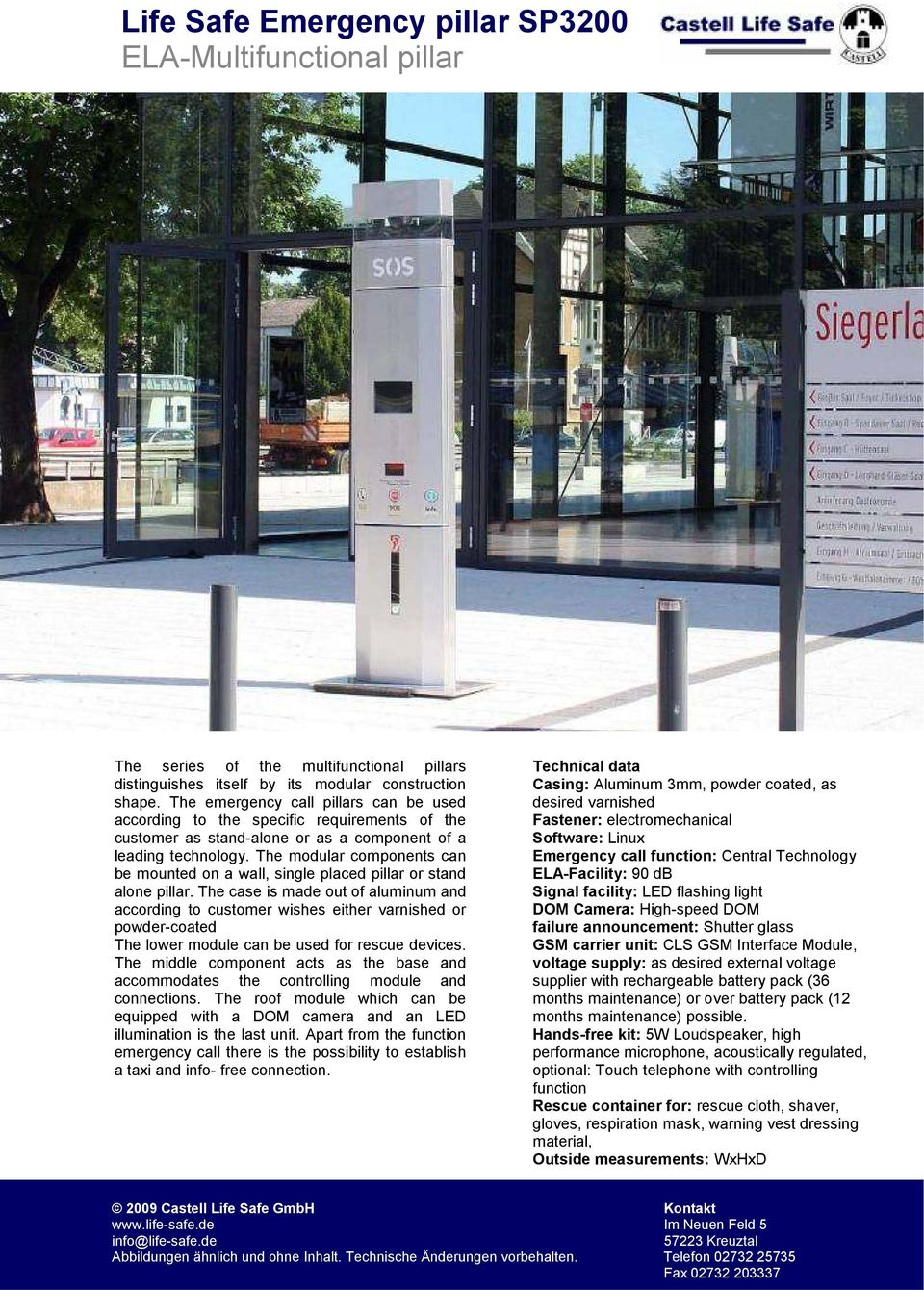 The modular components can be mounted on a wall, single placed pillar or stand alone pillar.