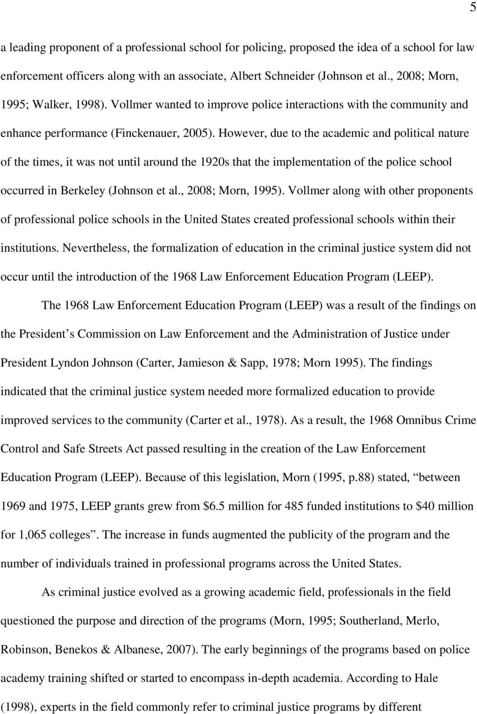 However, due to the academic and political nature of the times, it was not until around the 1920s that the implementation of the police school occurred in Berkeley (Johnson et al., 2008; Morn, 1995).