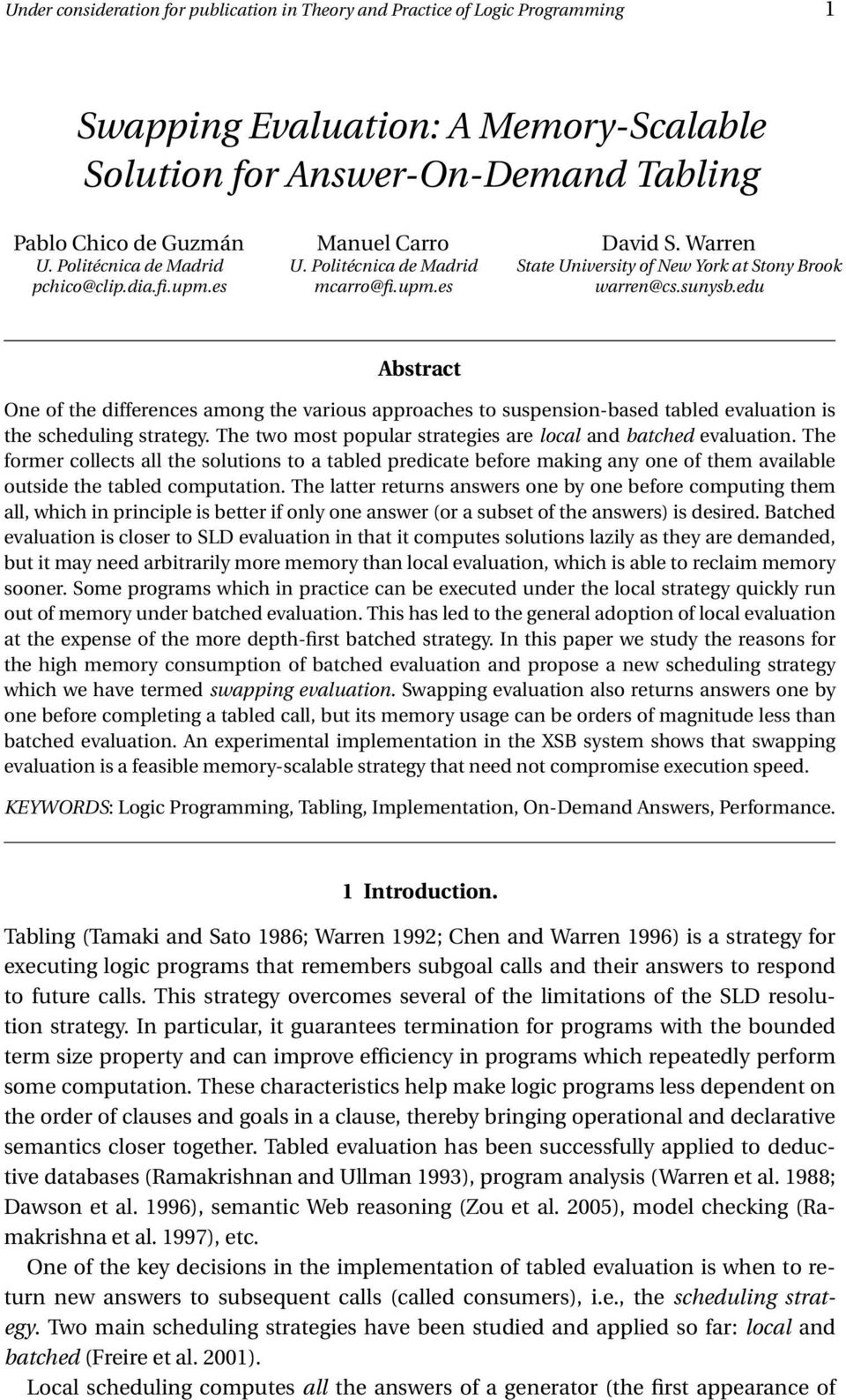 edu Abstract One of the differences among the various approaches to suspension-based tabled evaluation is the scheduling strategy. The two most popular strategies are local and batched evaluation.