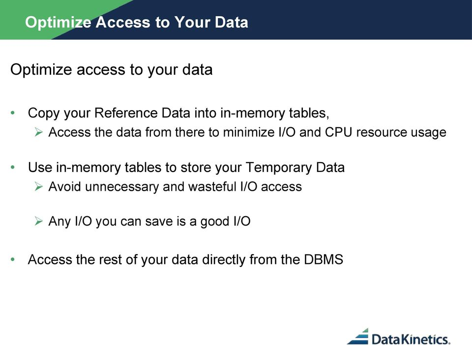 in-memory tables to store your Temporary Data Avoid unnecessary and wasteful I/O access