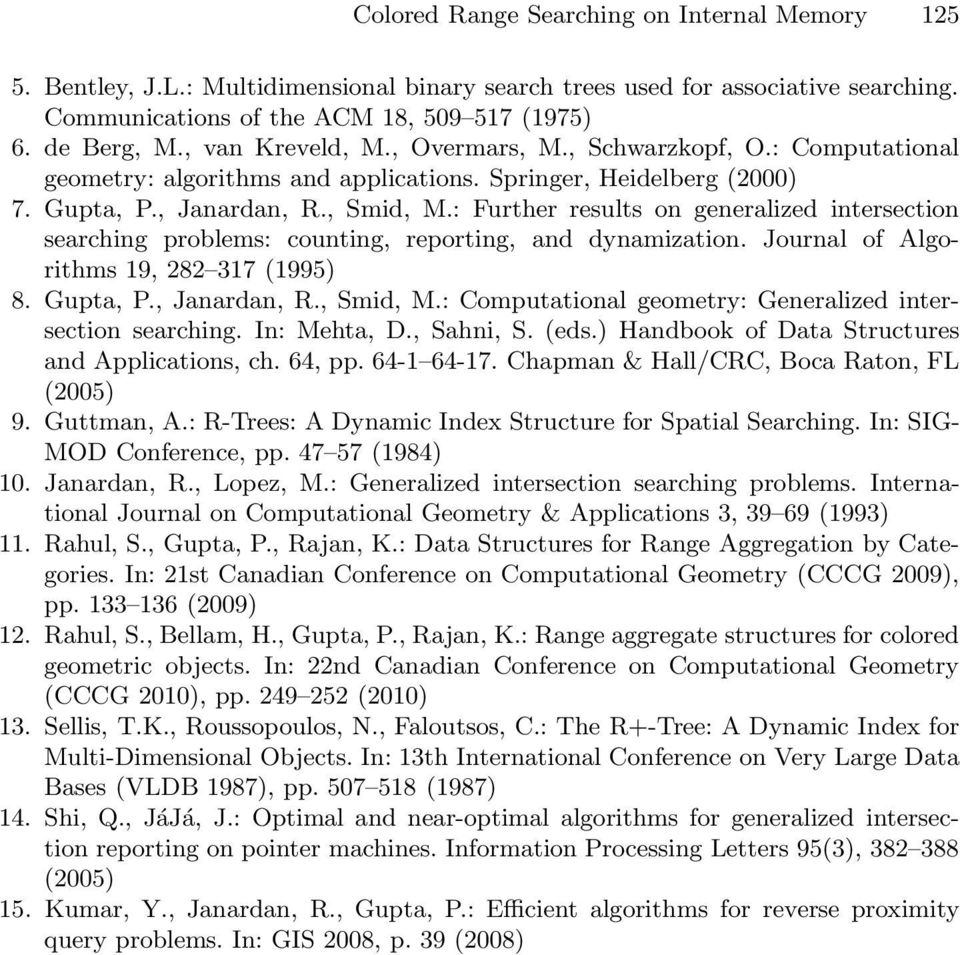 : Further results on generalized intersection searching problems: counting, reporting, and dynamization. Journal of Algorithms 9, 8 37 (995) 8. Gupta, P., Janardan, R., Smid, M.