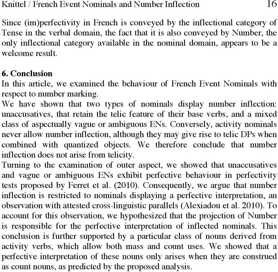 Conclusion In this article, we examined the behaviour of French Event Nominals with respect to number marking.