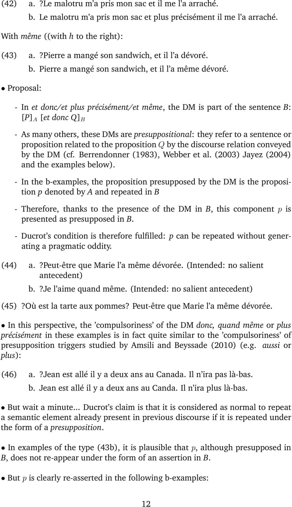 - In et donc/et plus précisément/et même, the DM is part of the sentence B: [P] A [et donc Q] B - As many others, these DMs are presuppositional: they refer to a sentence or proposition related to