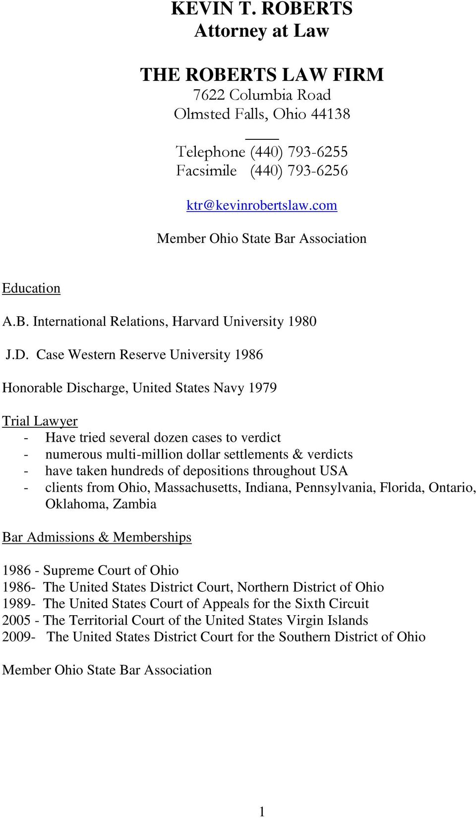 Case Western Reserve University 1986 Honorable Discharge, United States Navy 1979 Trial Lawyer - Have tried several dozen cases to verdict - numerous multi-million dollar settlements & verdicts -