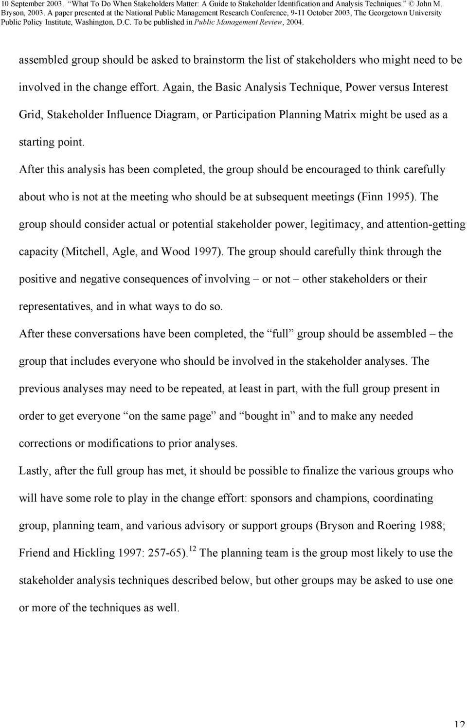 After this analysis has been completed, the group should be encouraged to think carefully about who is not at the meeting who should be at subsequent meetings (Finn 1995).