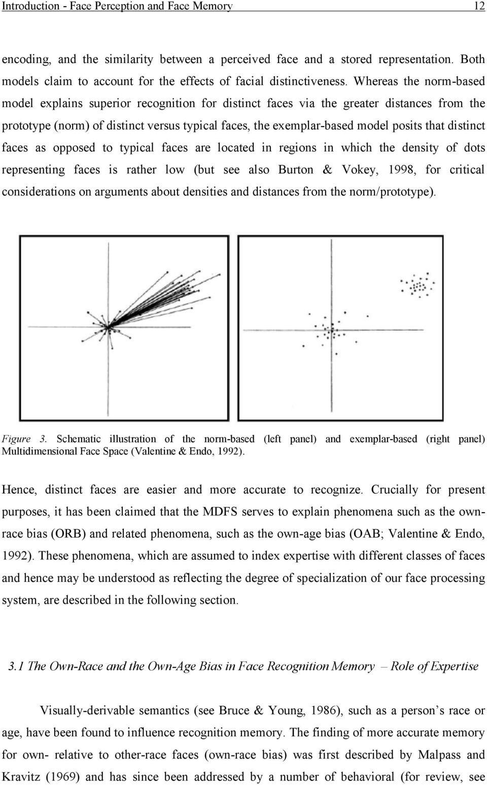 Whereas the norm-based model explains superior recognition for distinct faces via the greater distances from the prototype (norm) of distinct versus typical faces, the exemplar-based model posits
