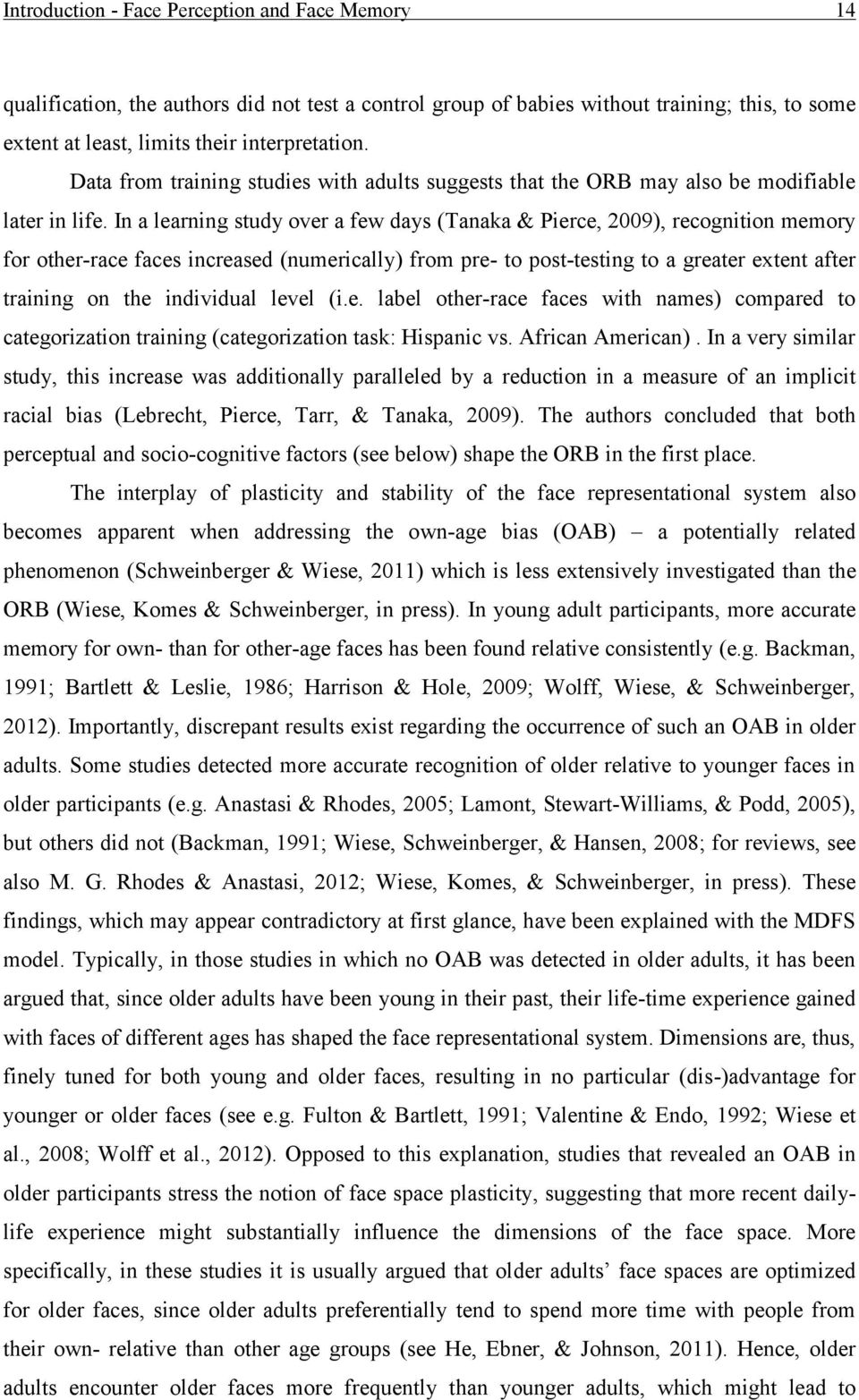 In a learning study over a few days (Tanaka & Pierce, 2009), recognition memory for other-race faces increased (numerically) from pre- to post-testing to a greater extent after training on the
