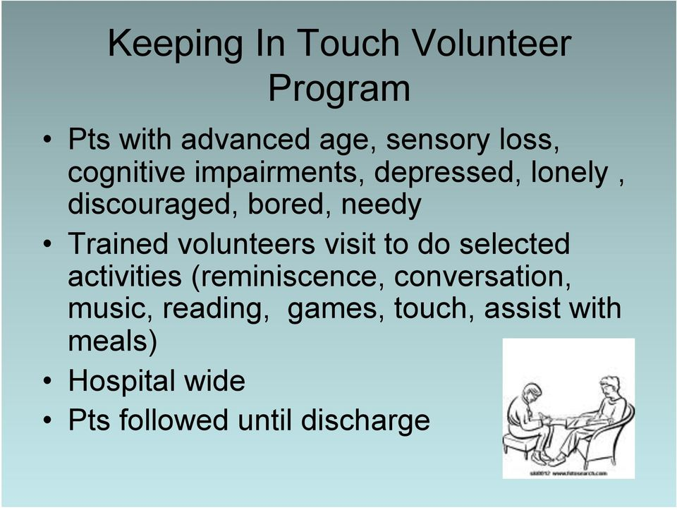 volunteers visit to do selected activities (reminiscence, conversation,