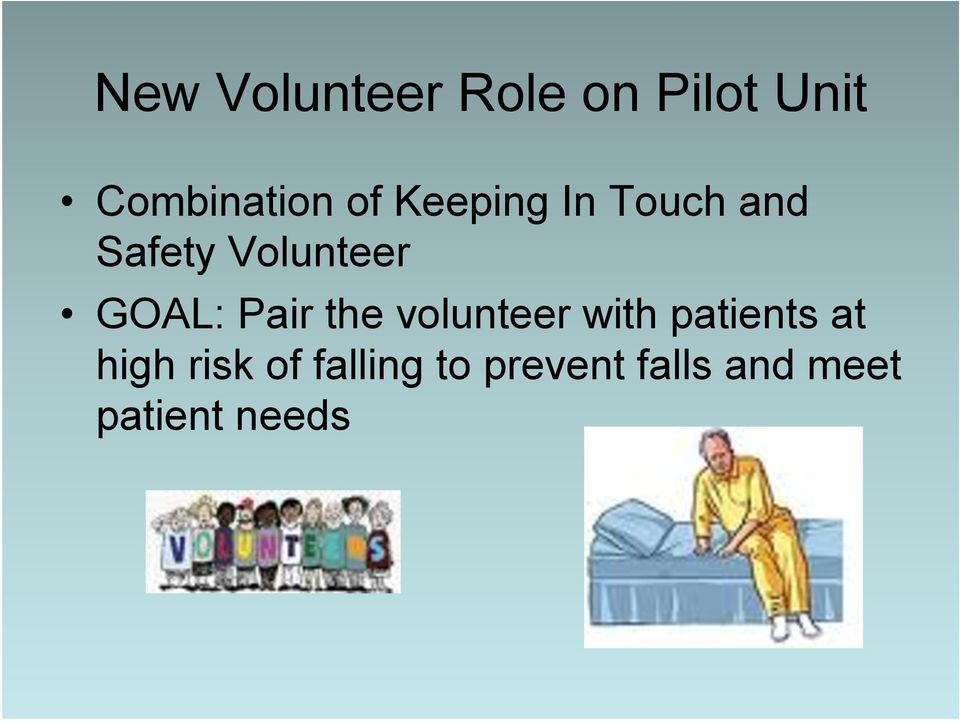 Pair the volunteer with patients at high risk