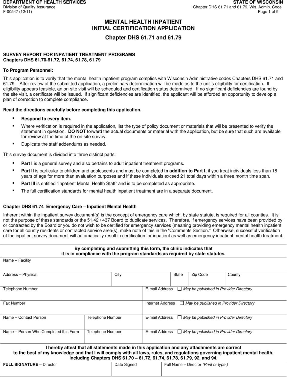 79 To Program Personnel: This application is to verify that the mental health inpatient program complies with Wisconsin Administrative codes Chapters DHS 61.71 and 61.79. After review of the submitted application, a preliminary determination will be made as to the unit s eligibility for certification.
