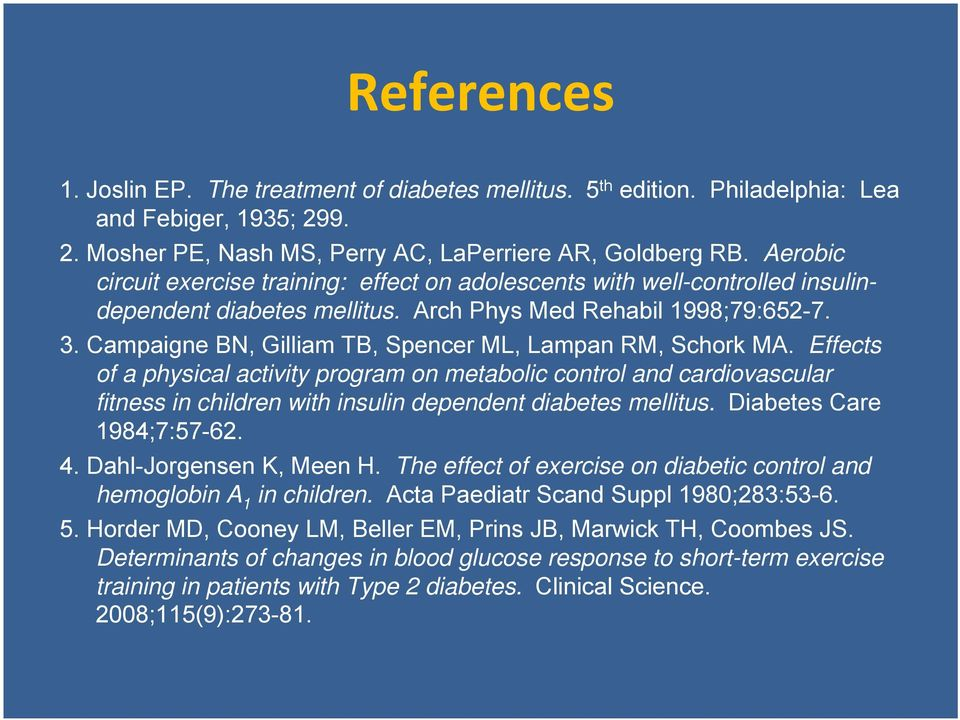 Campaigne BN, Gilliam TB, Spencer ML, Lampan RM, Schork MA. Effects of a physical activity program on metabolic control and cardiovascular fitness in children with insulin dependent diabetes mellitus.