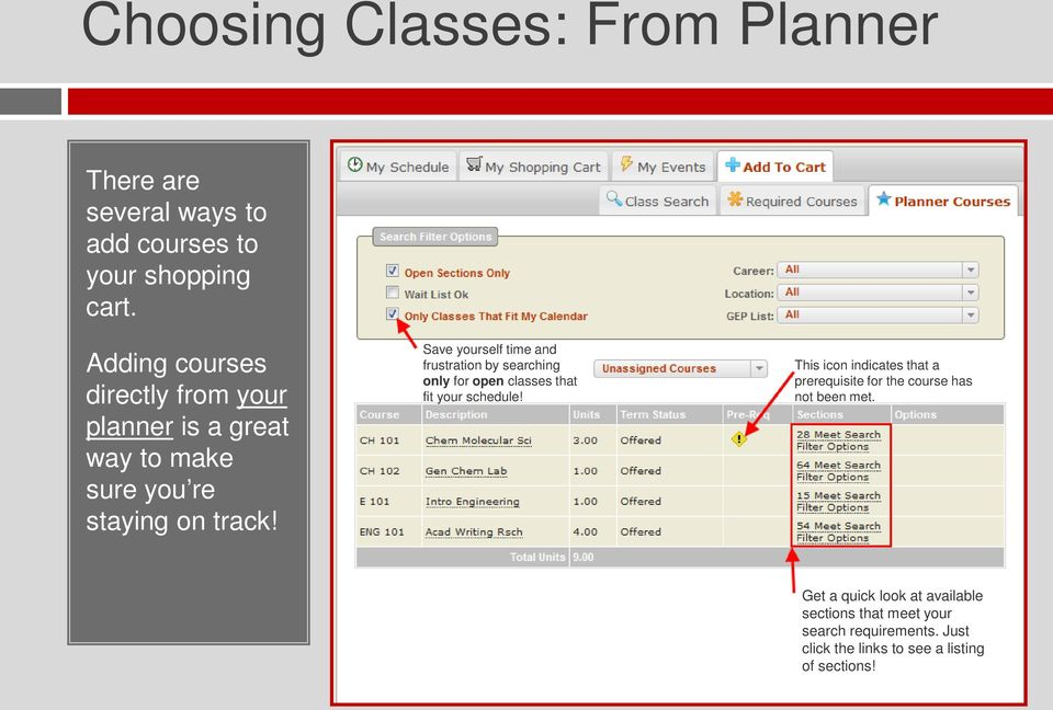 Save yourself time and frustration by searching only for open classes that fit your schedule!