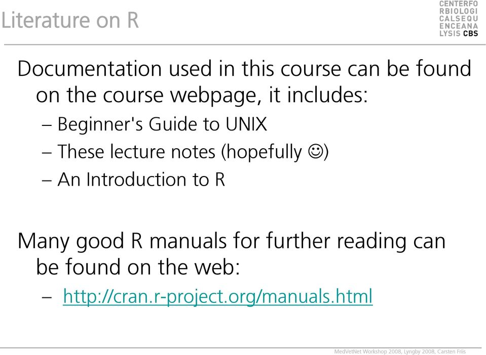 notes (hopefully ) An Introduction to R Many good R manuals for