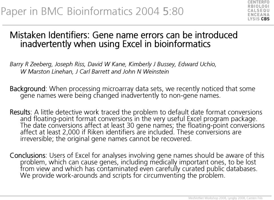 inadvertently to non-gene names. Results: A little detective work traced the problem to default date format conversions and floating-point format conversions in the very useful Excel program package.