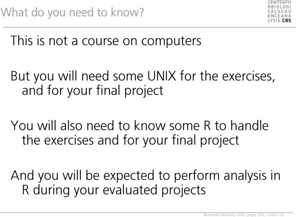 exercises, and for your final project You will also need to know some R to